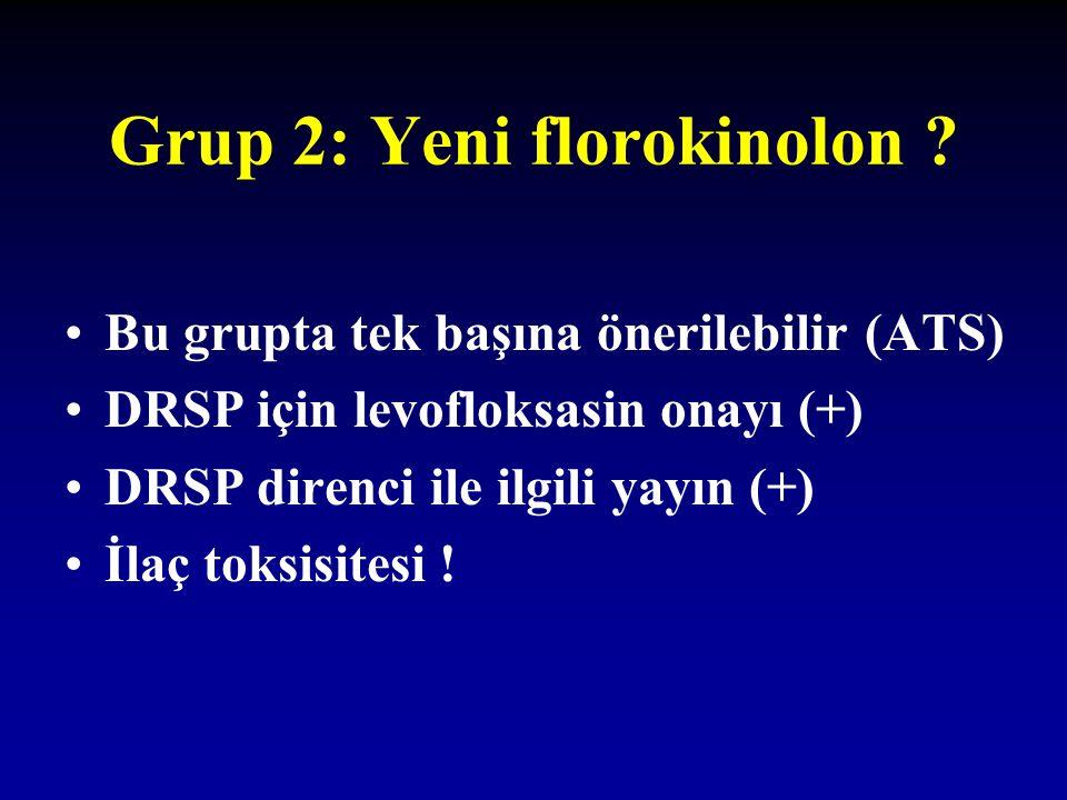 Grup 2: Yeni florokinolon ? Bu grupta tek başına önerilebilir (ATS) DRSP için levofloksasin onayı (+) DRSP direnci ile ilgili yayın (+) İlaç toksisite