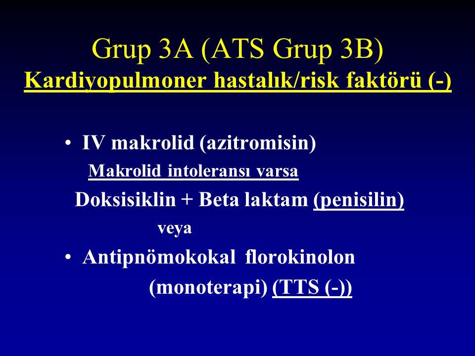 Grup 3A (ATS Grup 3B) Kardiyopulmoner hastalık/risk faktörü (-) IV makrolid (azitromisin) Makrolid intoleransı varsa Doksisiklin + Beta laktam (penisi