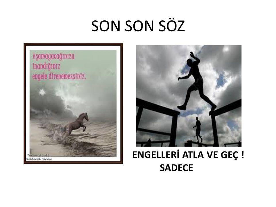 SON SON SÖZ ENGELLERİ ATLA VE GEÇ ! SADECE
