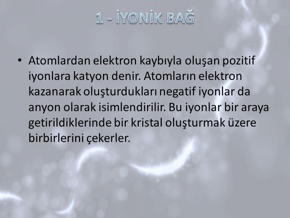 Atomlardan elektron kaybıyla oluşan pozitif iyonlara katyon denir. Atomların elektron kazanarak oluşturdukları negatif iyonlar da anyon olarak isimlen