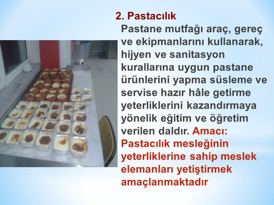 2. Pastacılık Pastane mutfağı araç, gereç ve ekipmanlarını kullanarak, hijyen ve sanitasyon kurallarına uygun pastane ürünlerini yapma süsleme ve serv