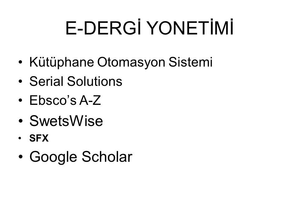 E-DERGİ YONETİMİ Kütüphane Otomasyon Sistemi Serial Solutions Ebsco's A-Z SwetsWise SFX Google Scholar