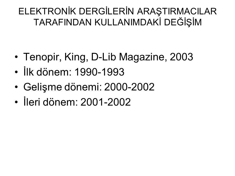 ELEKTRONİK DERGİLERİN ARAŞTIRMACILAR TARAFINDAN KULLANIMDAKİ DEĞİŞİM Tenopir, King, D-Lib Magazine, 2003 İlk dönem: 1990-1993 Gelişme dönemi: 2000-2002 İleri dönem: 2001-2002