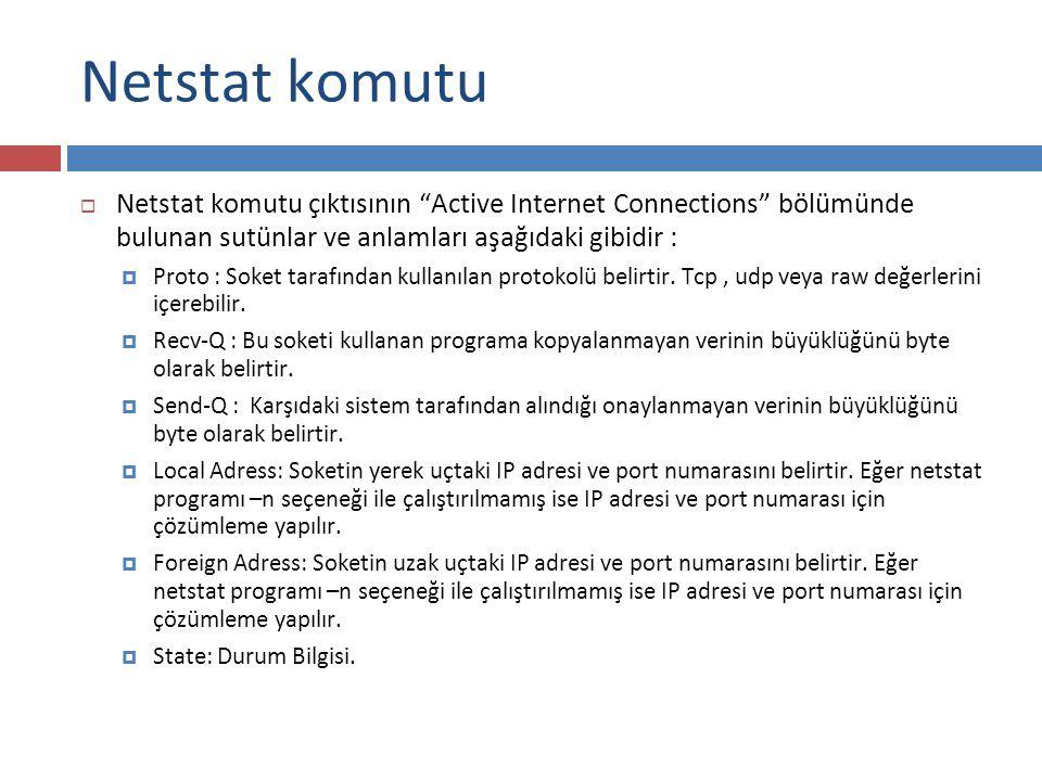 """Netstat komutu  Netstat komutu çıktısının """"Active Internet Connections"""" bölümünde bulunan sutünlar ve anlamları aşağıdaki gibidir :  Proto : Soket t"""