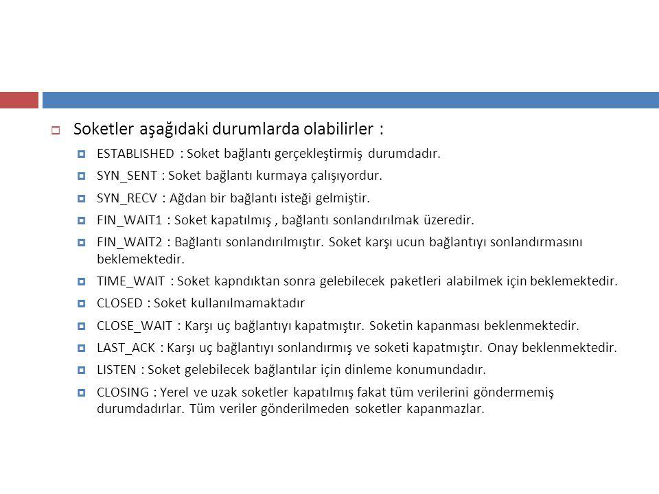  Soketler aşağıdaki durumlarda olabilirler :  ESTABLISHED : Soket bağlantı gerçekleştirmiş durumdadır.  SYN_SENT : Soket bağlantı kurmaya çalışıyor
