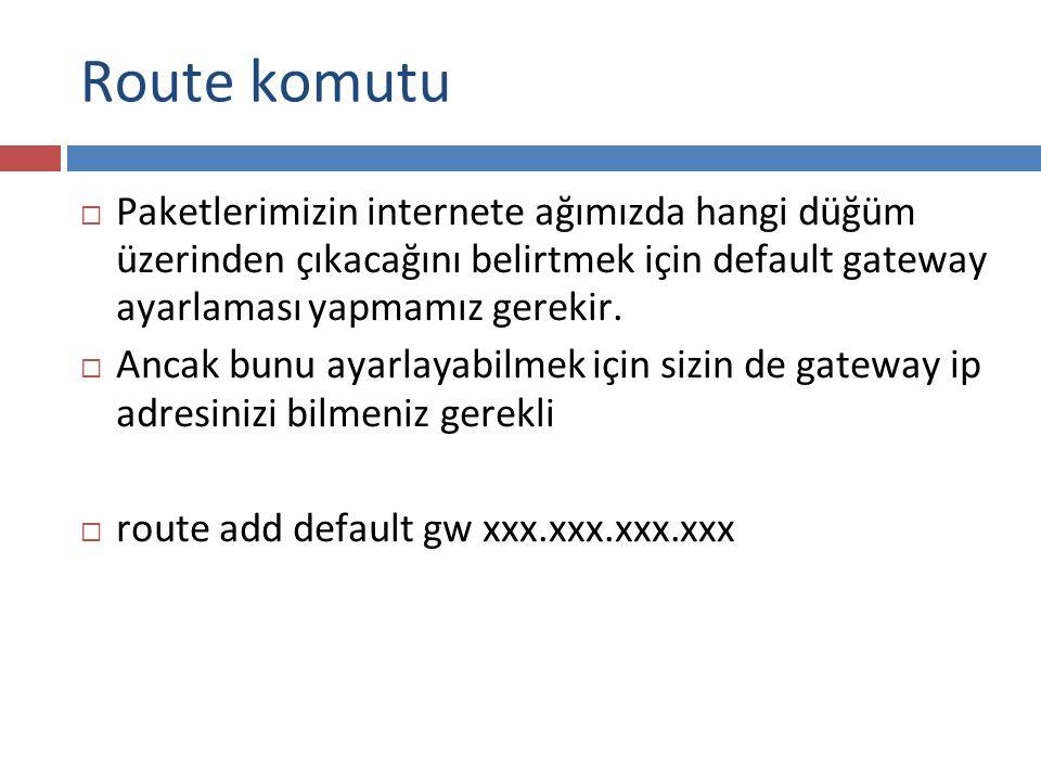 Route komutu  Paketlerimizin internete ağımızda hangi düğüm üzerinden çıkacağını belirtmek için default gateway ayarlaması yapmamız gerekir.  Ancak