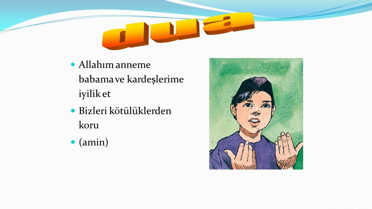 Allahım anneme babama ve kardeşlerime iyilik et Bizleri kötülüklerden koru (amin)