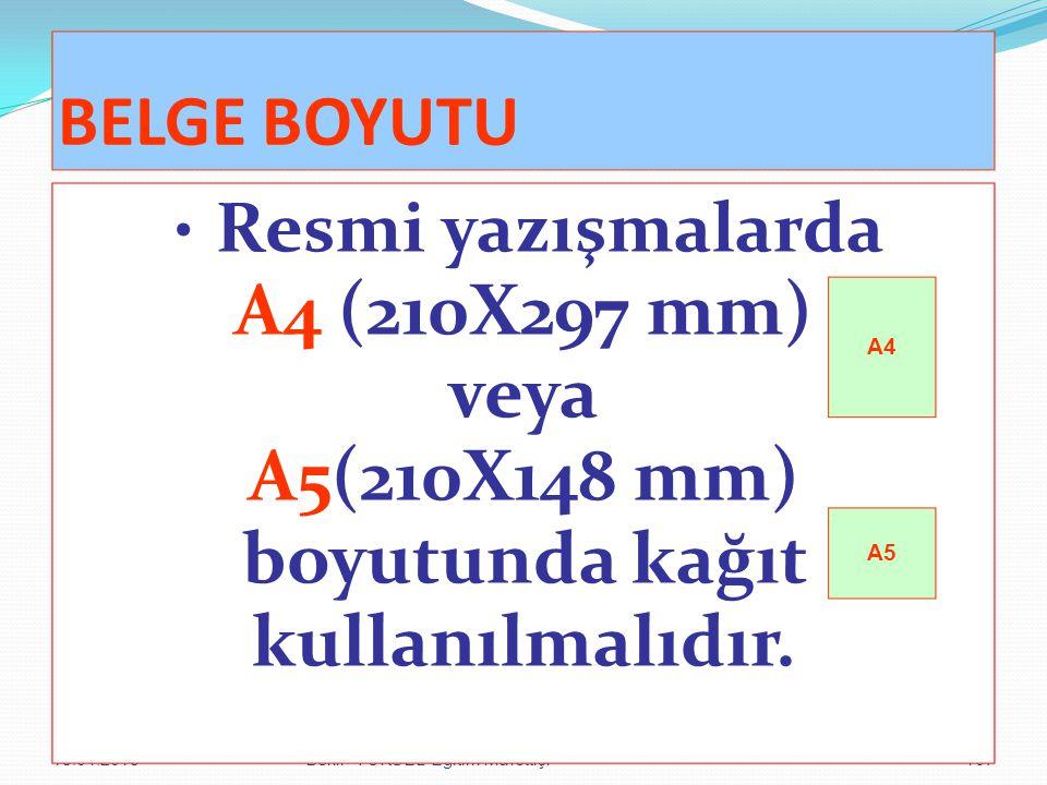 15.04.2015Bekir YÜKSEL-Eğitim Müfettişi107 BELGE BOYUTU Resmi yazışmalarda A4 (210X297 mm) veya A5(210X148 mm) boyutunda kağıt kullanılmalıdır. A4 A5