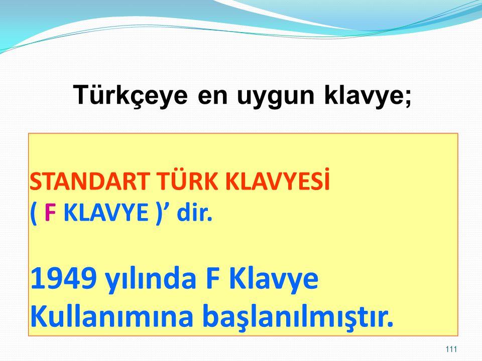 111 STANDART TÜRK KLAVYESİ ( F KLAVYE )' dir. 1949 yılında F Klavye Kullanımına başlanılmıştır. Türkçeye en uygun klavye;