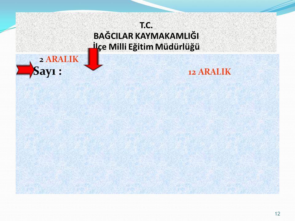 12 T.C. BAĞCILAR KAYMAKAMLIĞI İlçe Milli Eğitim Müdürlüğü 2 ARALIK Sayı : 12 ARALIK