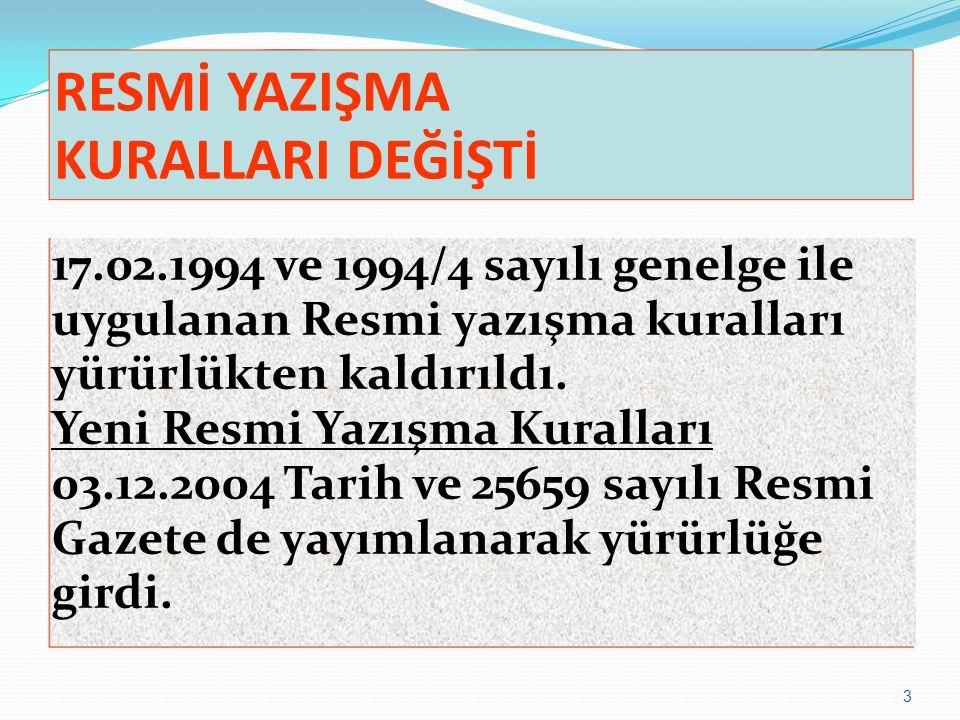 3 RESMİ YAZIŞMA KURALLARI DEĞİŞTİ 17.02.1994 ve 1994/4 sayılı genelge ile uygulanan Resmi yazışma kuralları yürürlükten kaldırıldı. Yeni Resmi Yazışma