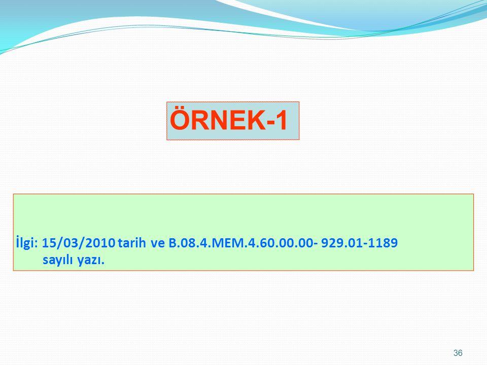36 İlgi: 15/03/2010 tarih ve B.08.4.MEM.4.60.00.00- 929.01-1189 sayılı yazı. ÖRNEK-1