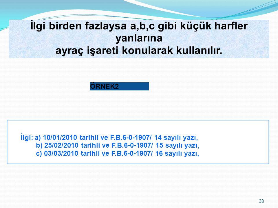 38 ÖRNEK2 İlgi: a) 10/01/2010 tarihli ve F.B.6-0-1907/ 14 sayılı yazı, b) 25/02/2010 tarihli ve F.B.6-0-1907/ 15 sayılı yazı, c) 03/03/2010 tarihli ve