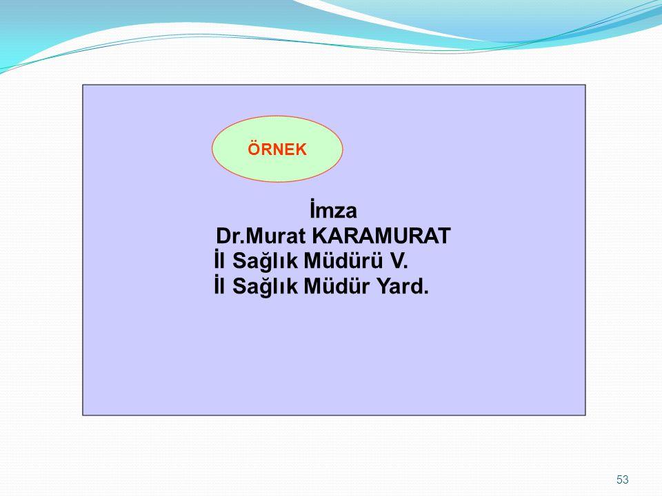 53 İmza Dr.Murat KARAMURAT İl Sağlık Müdürü V. İl Sağlık Müdür Yard. ÖRNEK