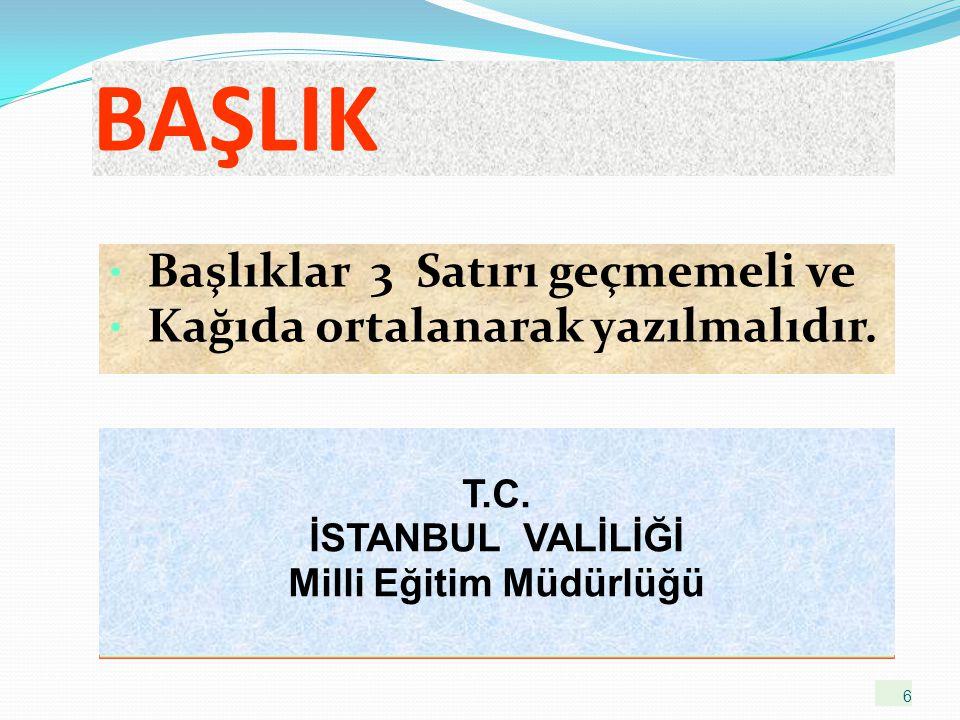 6 BAŞLIK Başlıklar 3 Satırı geçmemeli ve Kağıda ortalanarak yazılmalıdır. T.C. İSTANBUL VALİLİĞİ Milli Eğitim Müdürlüğü