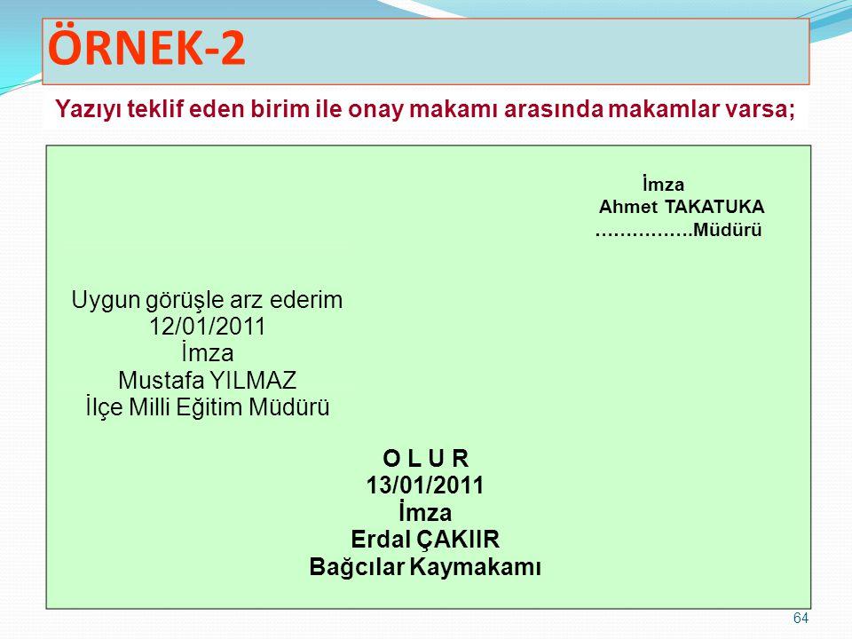 64 ÖRNEK-2 Yazıyı teklif eden birim ile onay makamı arasında makamlar varsa; O L U R 13/01/2011 İmza Erdal ÇAKIIR Bağcılar Kaymakamı Uygun görüşle arz