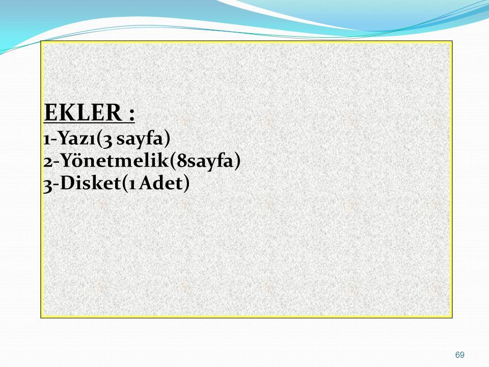 69 EKLER : 1-Yazı(3 sayfa) 2-Yönetmelik(8sayfa) 3-Disket(1 Adet)