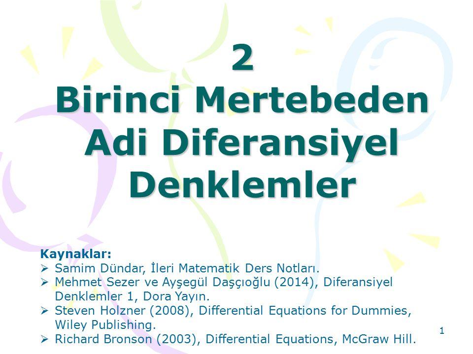 2 Birinci Mertebeden Adi Diferansiyel Denklemler 1 Kaynaklar:  Samim Dündar, İleri Matematik Ders Notları.  Mehmet Sezer ve Ayşegül Daşçıoğlu (2014)