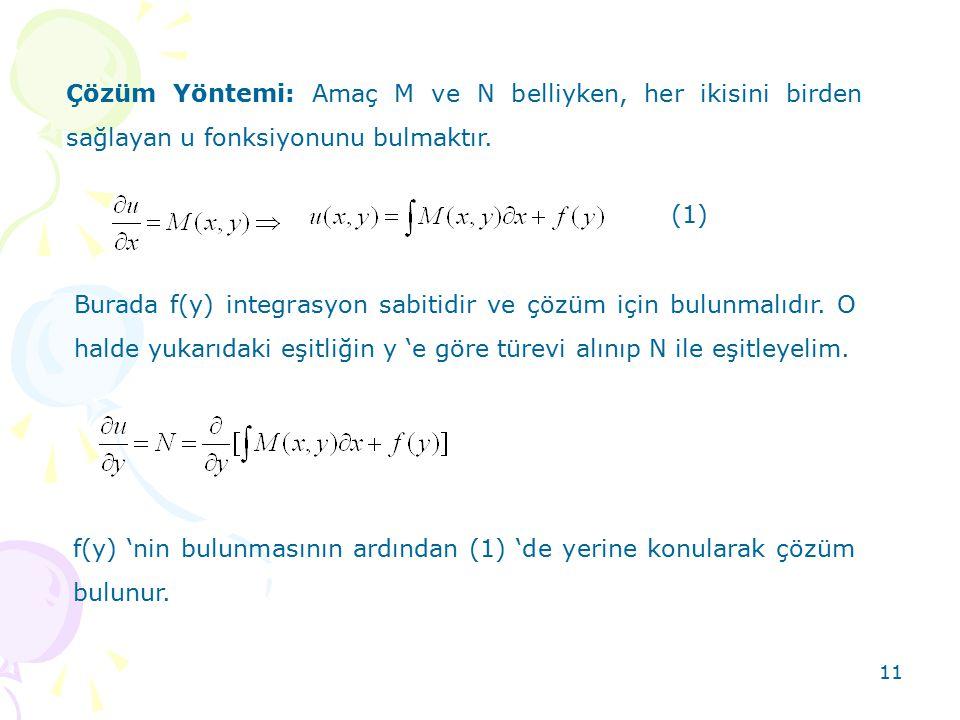 11 Çözüm Yöntemi: Amaç M ve N belliyken, her ikisini birden sağlayan u fonksiyonunu bulmaktır. (1) Burada f(y) integrasyon sabitidir ve çözüm için bul