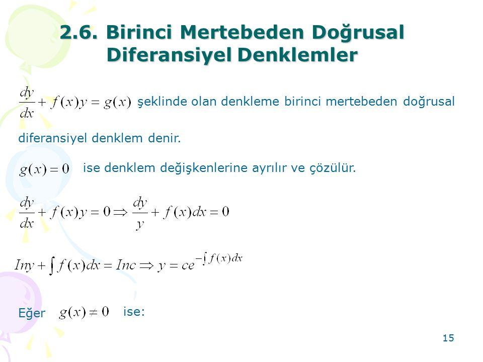 15 2.6. Birinci Mertebeden Doğrusal DiferansiyelDenklemler 2.6. Birinci Mertebeden Doğrusal Diferansiyel Denklemler şeklinde olan denkleme birinci mer