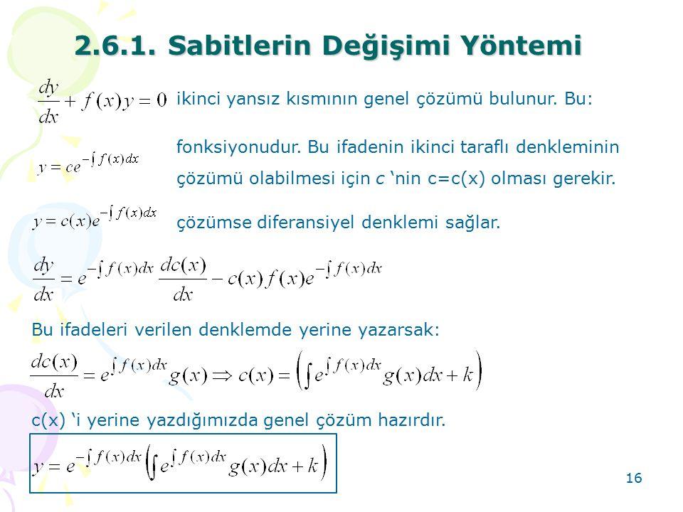 16 2.6.1. Sabitlerin Değişimi Yöntemi ikinci yansız kısmının genel çözümü bulunur. Bu: fonksiyonudur. Bu ifadenin ikinci taraflı denkleminin çözümü ol