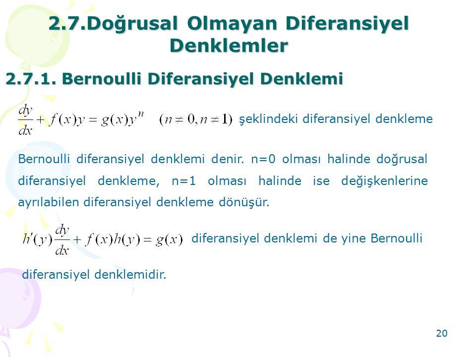 20 2.7.Doğrusal Olmayan Diferansiyel Denklemler 2.7.1. Bernoulli Diferansiyel Denklemi şeklindeki diferansiyel denkleme Bernoulli diferansiyel denklem