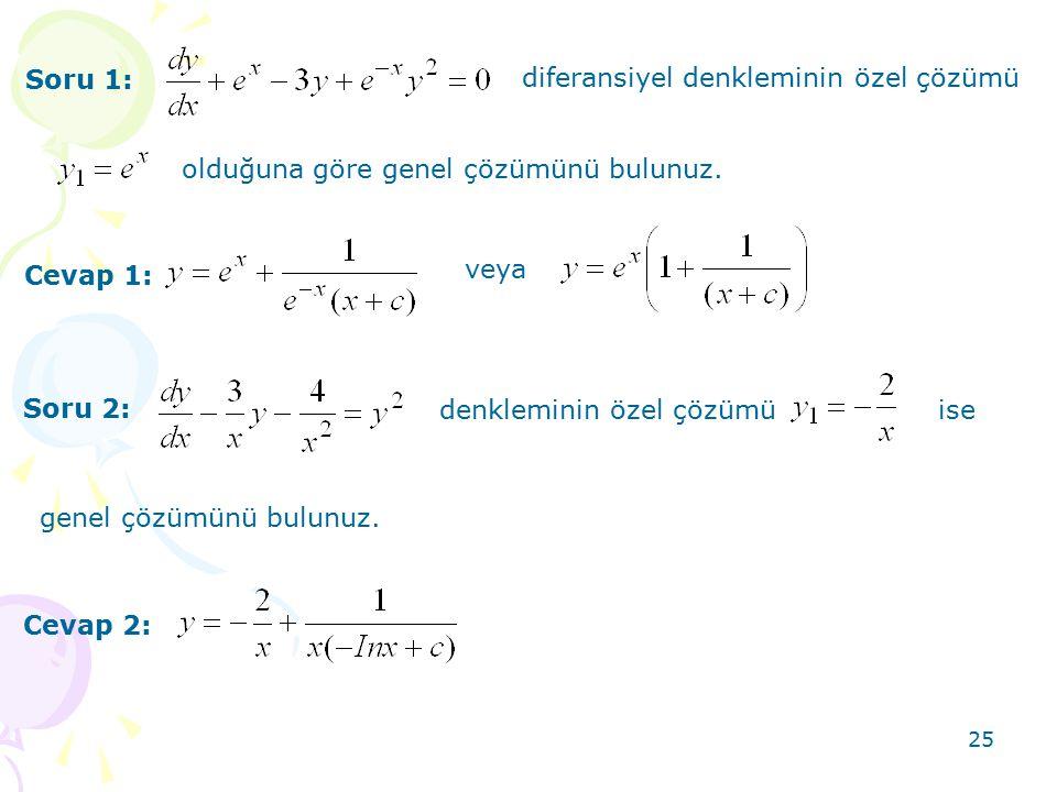 25 Soru 1: Cevap 1: Soru 2: Cevap 2: diferansiyel denkleminin özel çözümü olduğuna göre genel çözümünü bulunuz. veya denkleminin özel çözümüise genel