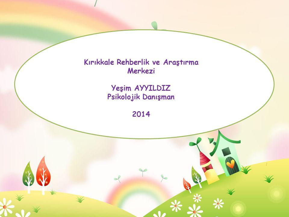 Kırıkkale Rehberlik ve Araştırma Merkezi Yeşim AYYILDIZ Psikolojik Danışman 2014