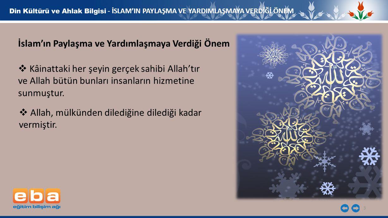 3 - İSLAM'IN PAYLAŞMA VE YARDIMLAŞMAYA VERDİĞİ ÖNEM İslam'ın Paylaşma ve Yardımlaşmaya Verdiği Önem  Kâinattaki her şeyin gerçek sahibi Allah'tır ve