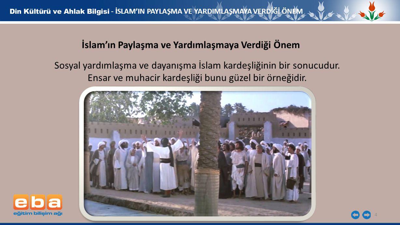 4 - İSLAM'IN PAYLAŞMA VE YARDIMLAŞMAYA VERDİĞİ ÖNEM İslam'ın Paylaşma ve Yardımlaşmaya Verdiği Önem Sosyal yardımlaşma ve dayanışma İslam kardeşliğini