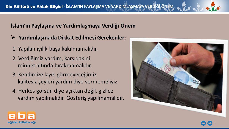 6 - İSLAM'IN PAYLAŞMA VE YARDIMLAŞMAYA VERDİĞİ ÖNEM İslam'ın Paylaşma ve Yardımlaşmaya Verdiği Önem  Yardımlaşmada Dikkat Edilmesi Gerekenler; 1. Yap