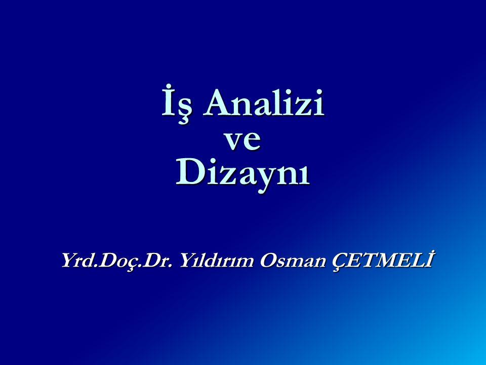 Yrd.Doç.Dr. Yıldırım Osman ÇETMELİ İş Analizi ve Dizaynı
