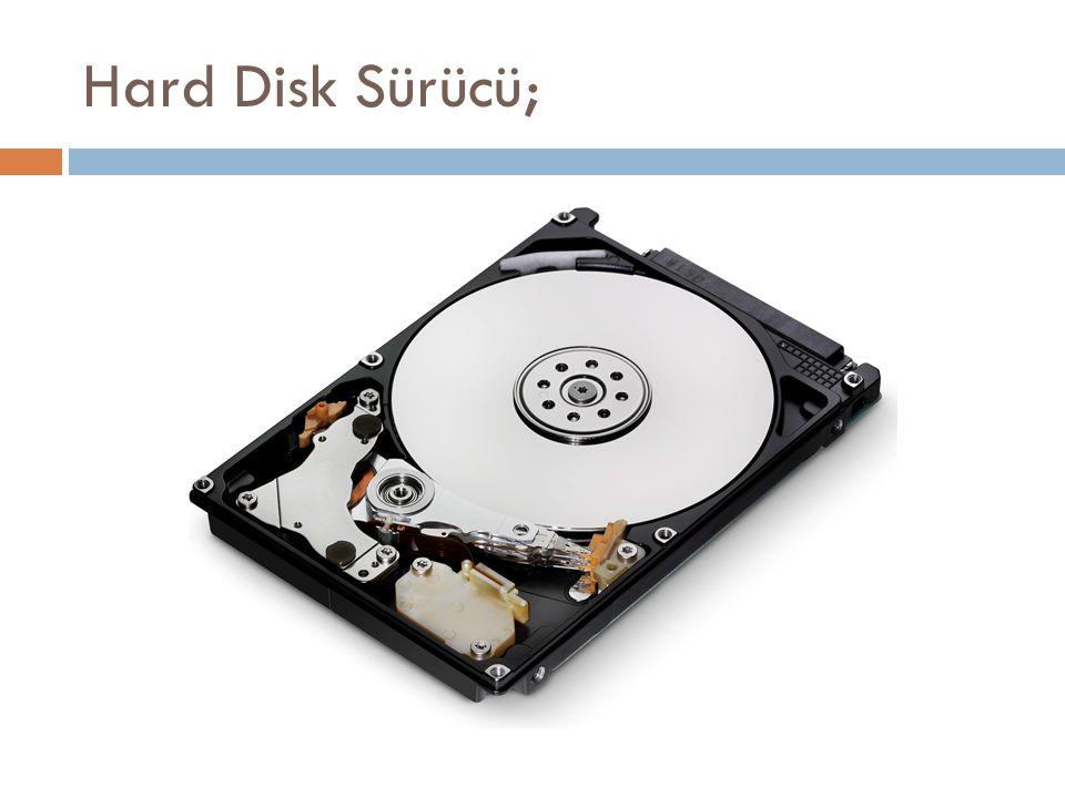 Hard Disk Sürücü;