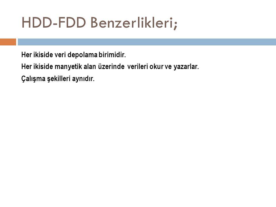 HDD-FDD Benzerlikleri; Her ikiside veri depolama birimidir. Her ikiside manyetik alan üzerinde verileri okur ve yazarlar. Çalışma şekilleri aynıdır.