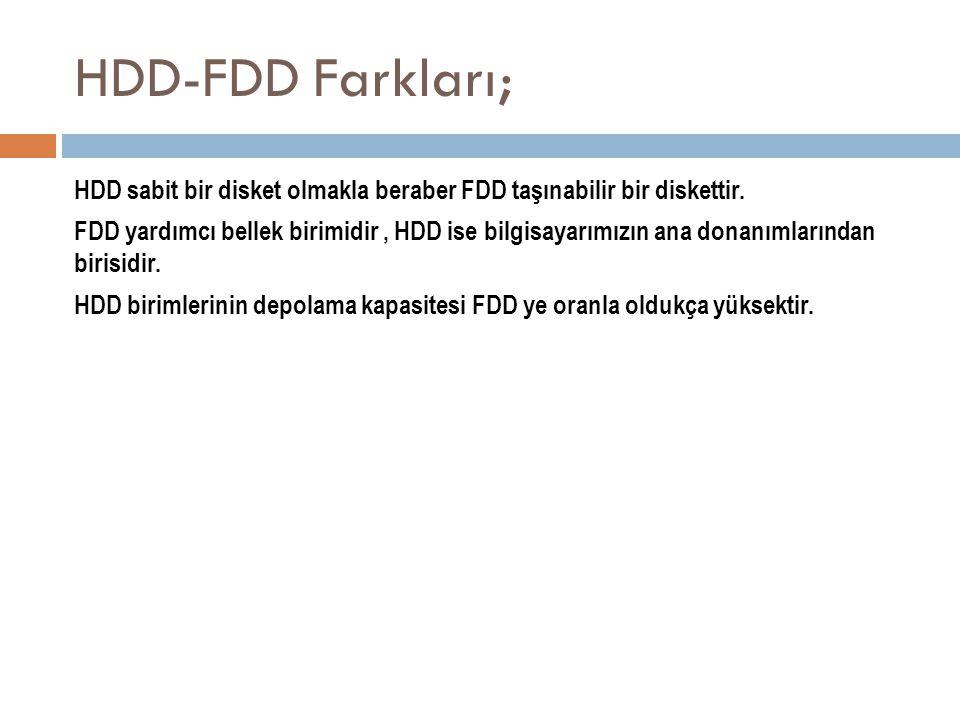 HDD-FDD Farkları; HDD sabit bir disket olmakla beraber FDD taşınabilir bir diskettir. FDD yardımcı bellek birimidir, HDD ise bilgisayarımızın ana dona