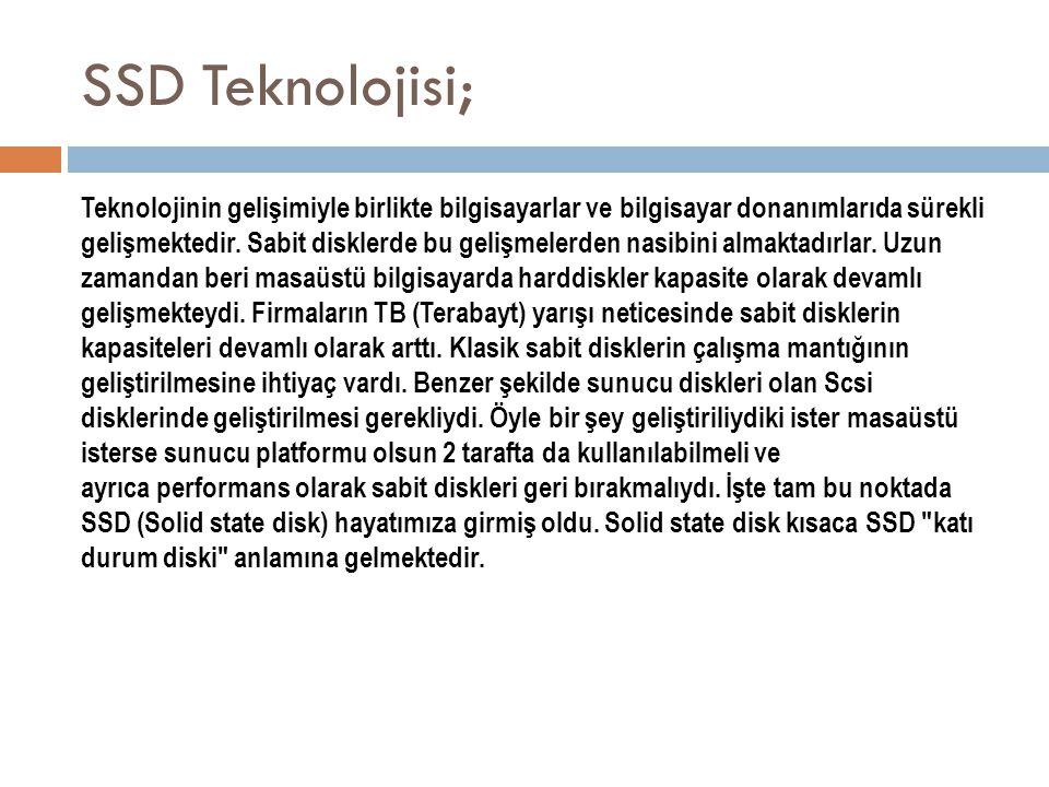 SSD Teknolojisi; Teknolojinin gelişimiyle birlikte bilgisayarlar ve bilgisayar donanımlarıda sürekli gelişmektedir. Sabit disklerde bu gelişmelerden n