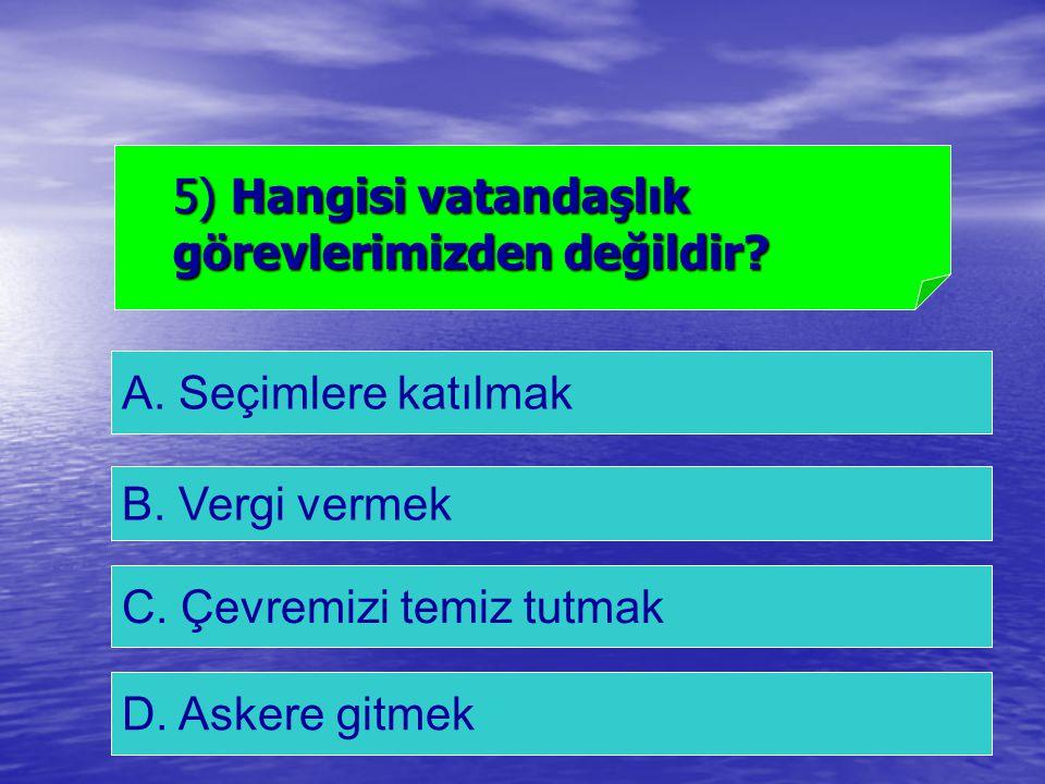 A.Seçimlere katılmak 5) Hangisi vatandaşlık görevlerimizden değildir.