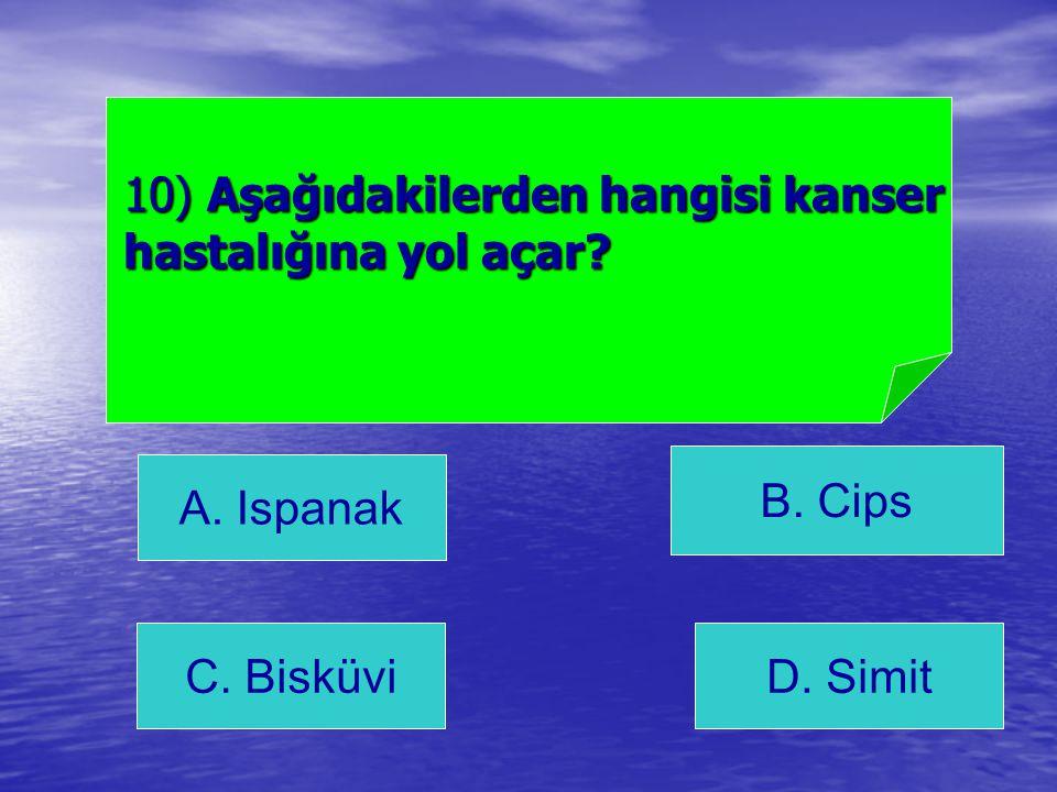 A. Ispanak B. Cips C. BisküviD. Simit 10) Aşağıdakilerden hangisi kanser hastalığına yol açar?
