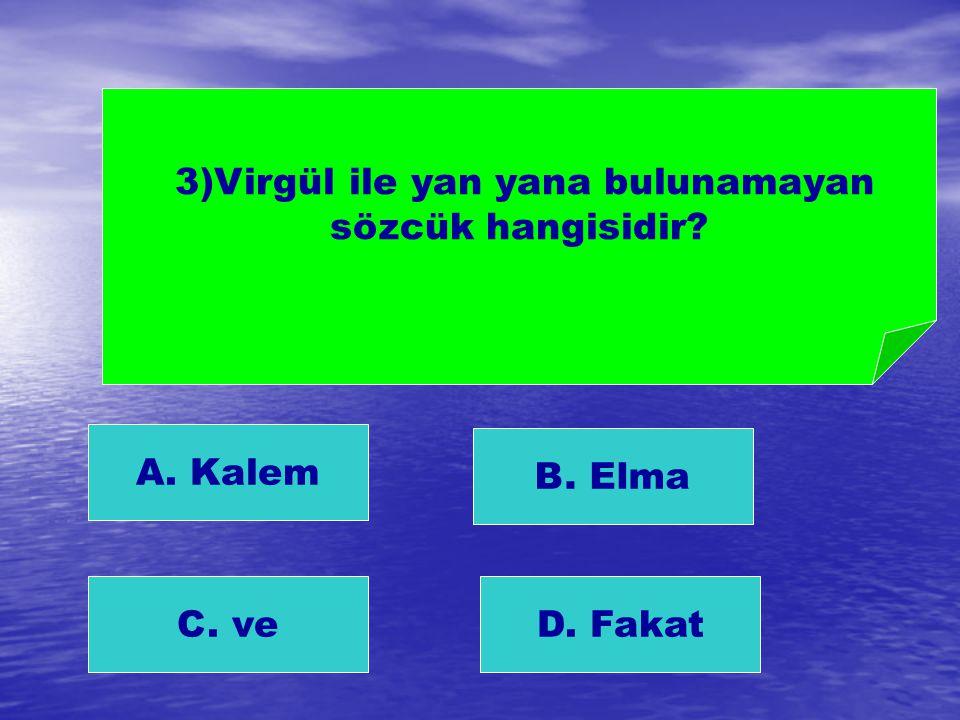 3)Virgül ile yan yana bulunamayan sözcük hangisidir? A. Kalem B. Elma C. veD. Fakat