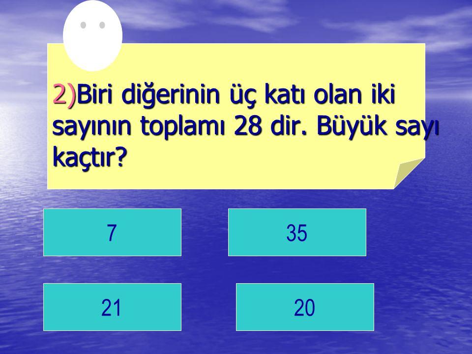 735 2120 2)Biri diğerinin üç katı olan iki sayının toplamı 28 dir. Büyük sayı kaçtır?