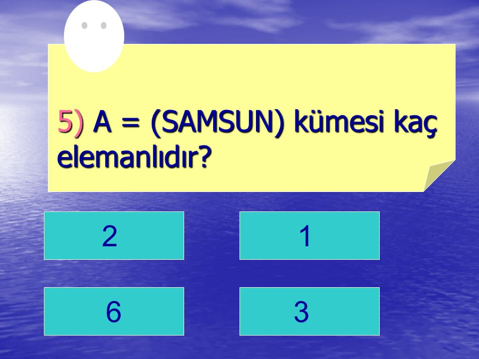 21 63 5) A = (SAMSUN) kümesi kaç elemanlıdır?