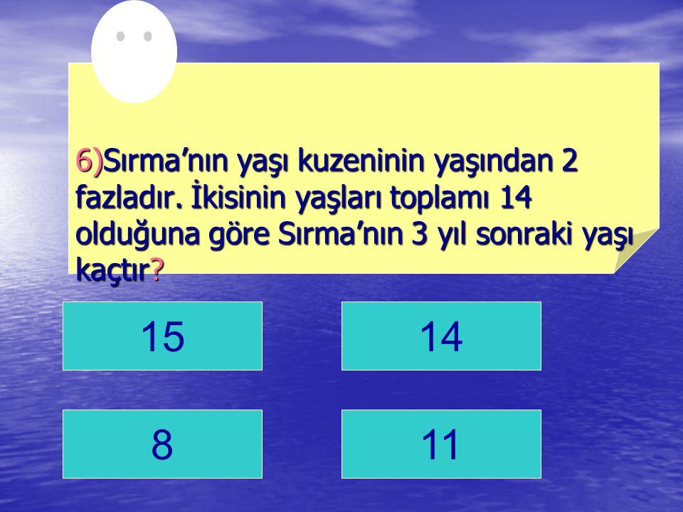 1514 811 6)Sırma'nın yaşı kuzeninin yaşından 2 fazladır.