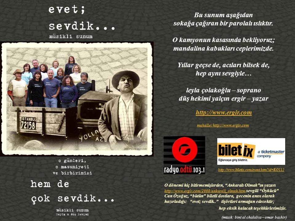 18 Aralık 2009 Cuma akşamı saat 20:00'de, evet; sevdik… i bu kez de Orta Doğu Teknik Üniversitesi, Kemal Kurdaş Salonu nda sergiliyoruz.