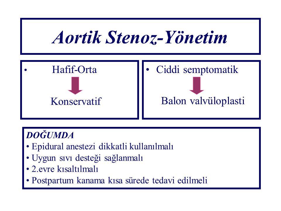 Aortik Stenoz-Yönetim Hafif-OrtaCiddi semptomatik Balon valvüloplasti DOĞUMDA Epidural anestezi dikkatli kullanılmalı Uygun sıvı desteği sağlanmalı 2.