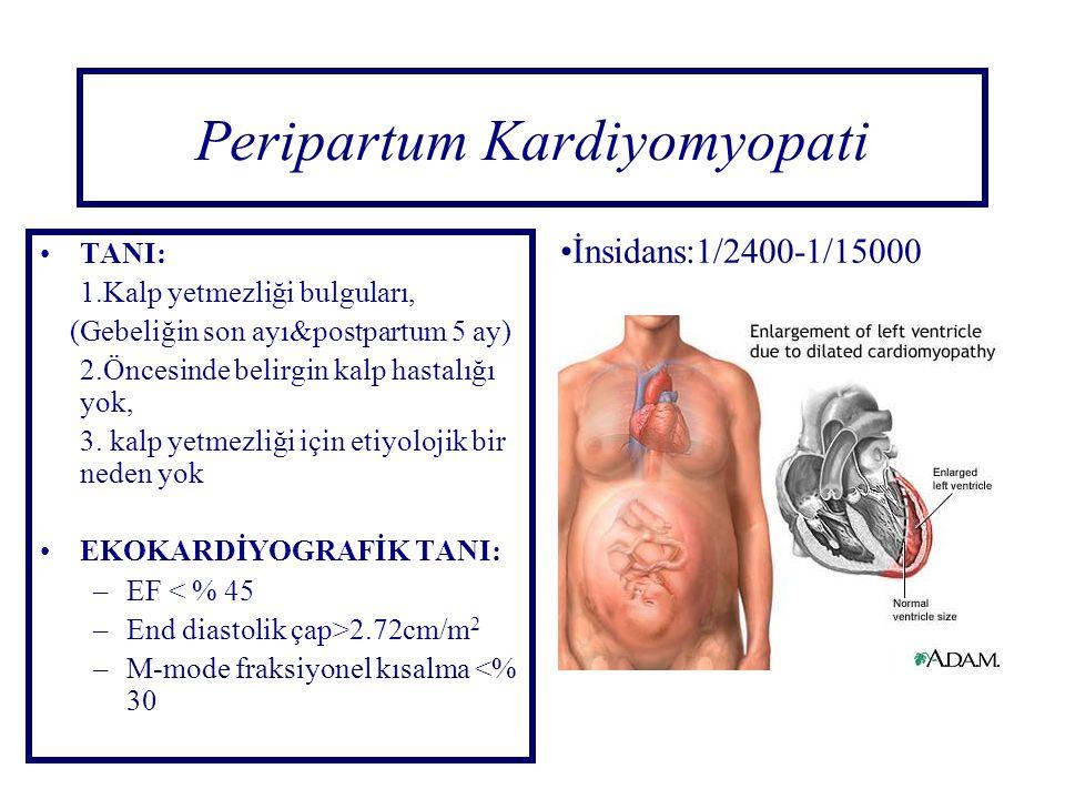 Peripartum Kardiyomyopati TANI: 1.Kalp yetmezliği bulguları, (Gebeliğin son ayı&postpartum 5 ay) 2.Öncesinde belirgin kalp hastalığı yok, 3. kalp yetm