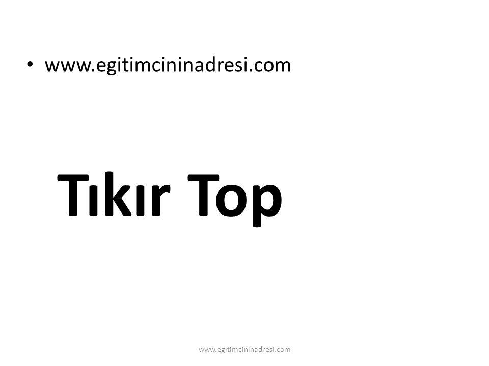 www.egitimcininadresi.com Tıkır Top www.egitimcininadresi.com