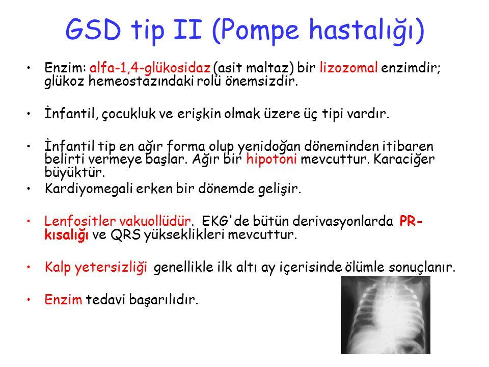 GSD tip II (Pompe hastalığı) Enzim: alfa-1,4-glükosidaz (asit maltaz) bir lizozomal enzimdir; glükoz hemeostazındaki rolü önemsizdir. İnfantil, çocukl