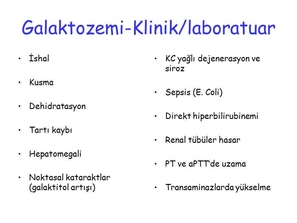 Galaktozemi-Klinik/laboratuar İshal Kusma Dehidratasyon Tartı kaybı Hepatomegali Noktasal kataraktlar (galaktitol artışı) KC yağlı dejenerasyon ve sir