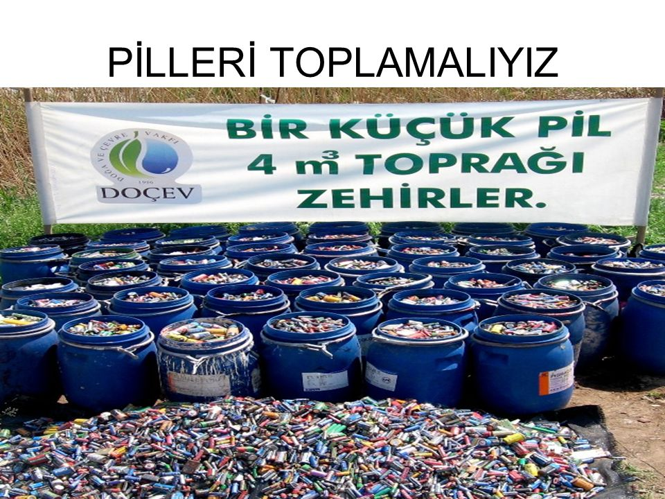 PİLLERİ TOPLAMALIYIZ