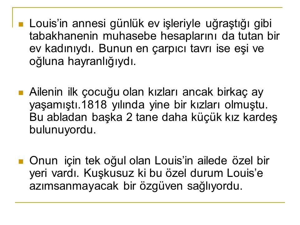 Louis'in annesi günlük ev işleriyle uğraştığı gibi tabakhanenin muhasebe hesaplarını da tutan bir ev kadınıydı.
